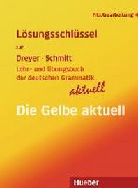Lehr- und Ubungsbuch der deutschen Grammatik - aktuell. Losungsschlussel