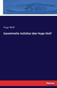Gesammelte Aufsatze Uber Hugo Wolf