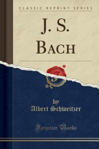 J. S. Bach (Classic Reprint)