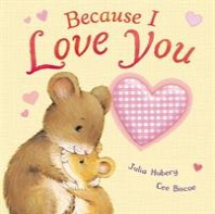 Because I Love You. Julia Hubery & Cee Biscoe