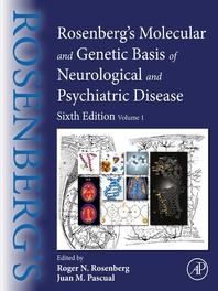Rosenberg's Molecular and Genetic Basis of Neurological and Psychiatric Disease: Volume 1