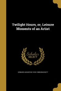 Twilight Hours, Or, Leisure Moments of an Artist