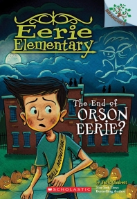 The End of Orson Eerie? a Branches Book (Eerie Elementary #10), 10