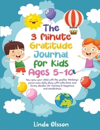 The 3 Minute Gratitude Journal for Kids Ages 5-10