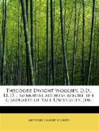 Theodore Dwight Woolsey, D.D., LL.D.