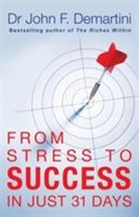 From Stress to Success in Just 31 Days. John F. Demartini