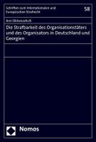 Die Strafbarkeit des Organisationstaeters und des Organisators in Deutschland und Georgien