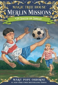 Magic Tree House Merlin Mission. 24: Soccer on Sunday