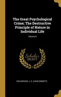 The Great Psychological Crime; The Destructive Principle of Nature in Individual Life; Volume II