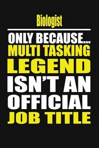 Biologist Only Because Multi Tasking Legend Isn't an Official Job Title