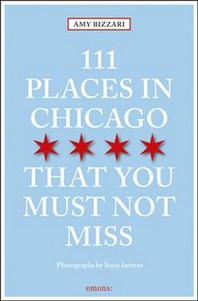 111 Places in Chicago That You Must Not Miss Revised & Updated