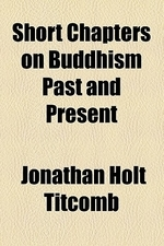 Short Chapters on Buddhism Past and Present