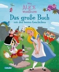 Disney: Alice im Wunderland - Das grosse Buch mit den besten Geschichten