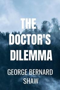 THE DOCTOR'S DILEMMA George Bernard Shaw