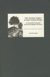 The German Legacy in East Central Europe as Recorded in Recent German-Language Literature