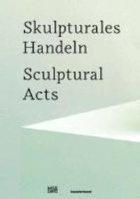 Skulpturales Handeln/Sculptural Acts