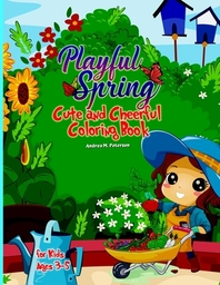Playful Spring Cute and Cheerful Coloring Book for Kids Ages 3-5
