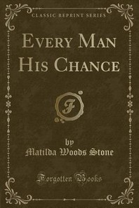 Every Man His Chance (Classic Reprint)