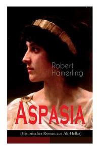 Aspasia (Historischer Roman aus Alt-Hellas)