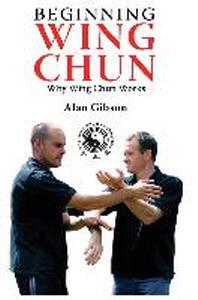 Beginning Wing Chun Why Wing Chun Works