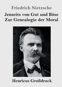 Jenseits von Gut und Boese / Zur Genealogie der Moral (Grossdruck)