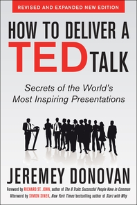 How to Deliver a TED Talk  Secrets of the World's Most Inspiring Presentations, revised and expanded