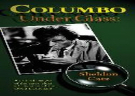 Columbo Under Glass - A Critical Analysis of the Cases, Clues and Character of the Good Lieutenant (Hardback)