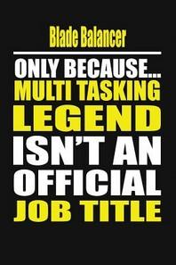 Blade Balancer Only Because Multi Tasking Legend Isn't an Official Job Title