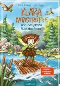 Klara Katastrofee und das grosse Flussabenteuer (Klara Katastrofee 3)