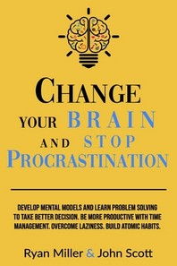 Change Your Brain and Stop Procrastination