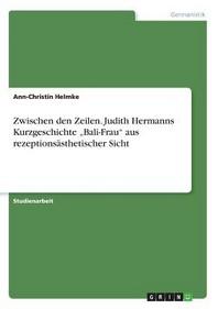 """Zwischen den Zeilen. Judith Hermanns Kurzgeschichte """"Bali-Frau""""  aus rezeptionsaesthetischer Sicht"""