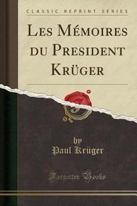 Les M'Moires Du President Kruger (Classic Reprint)