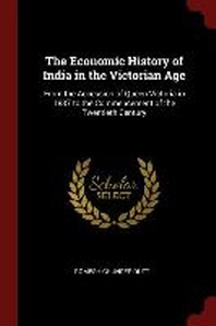 The Economic History of India in the Victorian Age