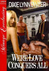 Were Love Conquers All [Were Trilogy 3] [The Dixie Lynn Dwyer Collection] (Siren Publishing Menage Everlasting)