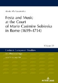 Festa and Music at the Court of Marie Casimire Sobieska in Rome (1699-1714)