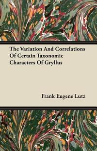 The Variation And Correlations Of Certain Taxonomic Characters Of Gryllus