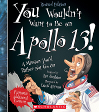 You Wouldn't Want to Be on Apollo 13! (Revised Edition) (You Wouldn't Want To... American History)