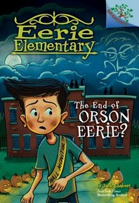 The End of Orson Eerie? a Branches Book (Eerie Elementary #10) (Library Edition), 10