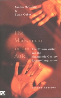 Madwoman in the Attic 2/E: The Woman Writer and the Nineteenth-Century Literary