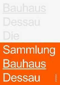Stiftung Bauhaus Dessau: Die Sammlungen