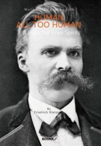 인간, 너무나 인간적인 : 자유로운 영혼을 위한 책 : Human, All Too Human : A Book for Free Spirits (영