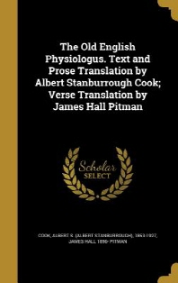 The Old English Physiologus. Text and Prose Translation by Albert Stanburrough Cook; Verse Translation by James Hall Pitman