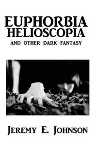 Euphorbia Helioscopia and Other Dark Fantasy