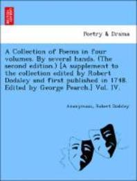 A Collection of Poems in Four Volumes. by Several Hands. (the Second Edition.) [A Supplement to the Collection Edited by Robert Dodsley and First Publ