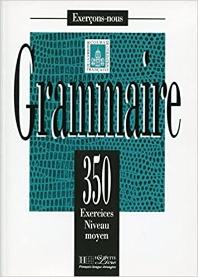 Grammaire : 350 Exercices : Niveau Moyen, Livre de l'Eleve