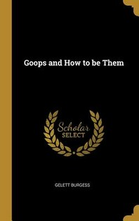 Goops and How to Be Them