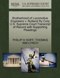 Brotherhood of Locomotive Engineers V. Rutland Ry Corp U.S. Supreme Court Transcript of Record with Supporting Pleadings