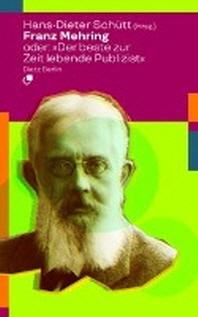 """Franz Mehring oder: """"Der beste zur Zeit lebende Publizist"""""""
