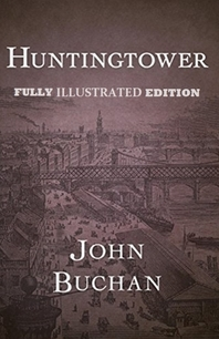 Huntingtower By John Buchan (Fully Illustrated Edition)