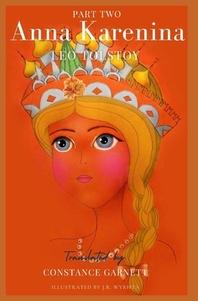 Anna Karenina, by Leo Tolstoy translated by Constance Garnett (illustrated)